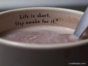 11767-Life-Is-Short-Stay-Awake